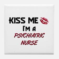 Kiss Me I'm a PSYCHIATRIC NURSE Tile Coaster