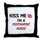 Kiss Me I'm a PSYCHIATRIC NURSE Throw Pillow