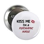 Kiss Me I'm a PSYCHIATRIC NURSE Button