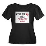 Kiss Me I'm a PSYCHIATRIC NURSE Women's Plus Size