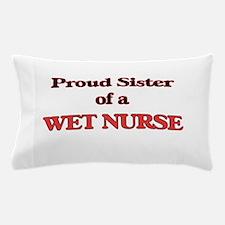 Proud Sister of a Wet Nurse Pillow Case