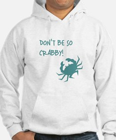 DON'T BE SO CRABBY! Hoodie