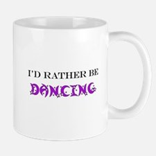 I'd Rather Be Dancing Mug