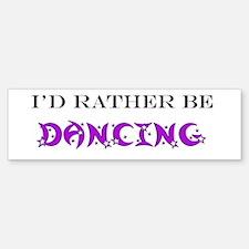 I'd Rather Be Dancing Bumper Bumper Bumper Sticker