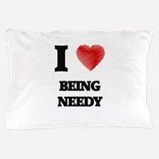 being needy Pillow Case