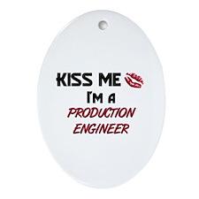 Kiss Me I'm a PRODUCTION ENGINEER Oval Ornament