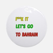 Let's go to Bahrain Round Ornament