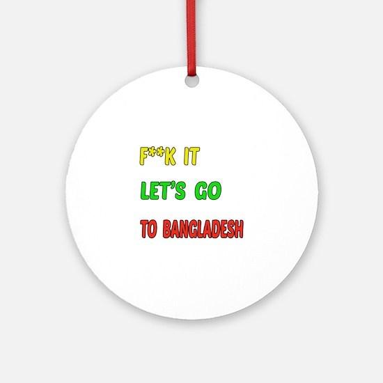 Let's go to Bangladesh Round Ornament