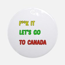 Let's go to Canada Round Ornament