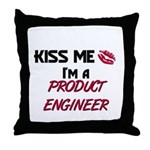 Kiss Me I'm a PRODUCT ENGINEER Throw Pillow
