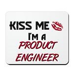 Kiss Me I'm a PRODUCT ENGINEER Mousepad