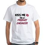 Kiss Me I'm a PRODUCT ENGINEER White T-Shirt