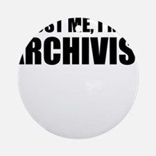 Trust Me, I'm An Archivist Round Ornament