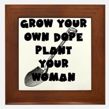 Grow Your Own Dope - Plant Your Woman Framed Tile
