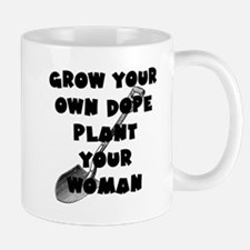 Grow Your Own Dope - Plant Your Woman Mugs