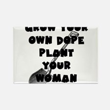 Grow Your Own Dope - Plant Your Woman Magnets