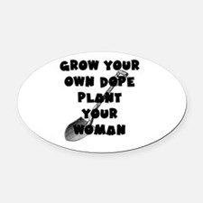 Grow Your Own Dope - Plant Your Wo Oval Car Magnet