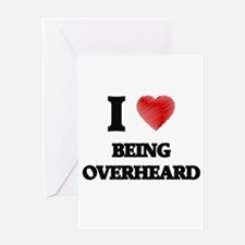 being overheard Greeting Cards