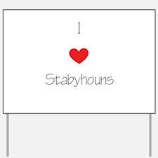 I love Stabyhouns Yard Sign