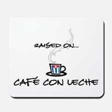 Raised on Café con Leche Mousepad