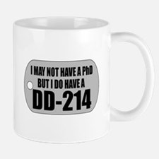 I MAY NOT HAVE A PhD...BUT I DO HAVE A DD-214 Mugs