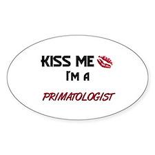 Kiss Me I'm a PRIMATOLOGIST Oval Decal