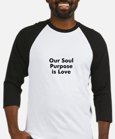 Our Soul Purpose is Love Baseball Jersey