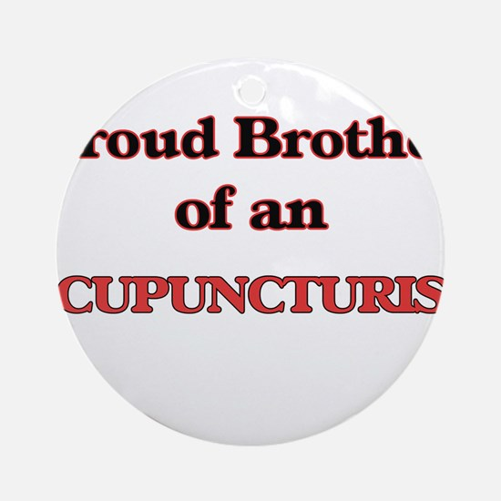 Proud Brother of a Acupuncturist Round Ornament