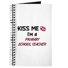 Kiss Me I'm a PRIMARY SCHOOL TEACHER Journal