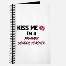Kiss Me I'm a PRIMARY SCHOOL TEACHER Journal