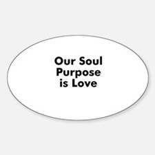 Our Soul Purpose is Love Oval Decal