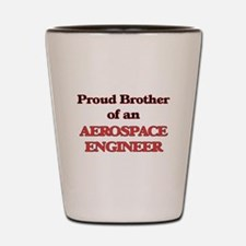 Proud Brother of a Aerospace Engineer Shot Glass