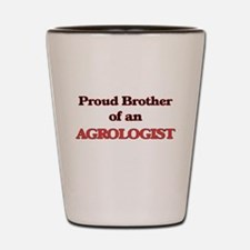 Proud Brother of a Agrologist Shot Glass