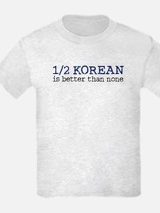 1/2 Korean Is Better Than Non T-Shirt