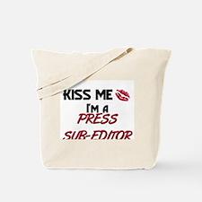 Kiss Me I'm a PRESS SUB-EDITOR Tote Bag