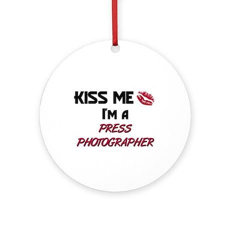 Kiss Me I'm a PRESS PHOTOGRAPHER Ornament (Round)
