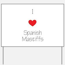 I love Spanish Mastiffs Yard Sign