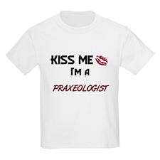 Kiss Me I'm a PRAXEOLOGIST T-Shirt