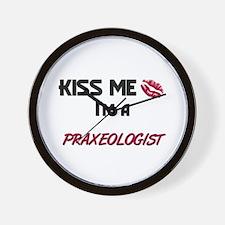 Kiss Me I'm a PRAXEOLOGIST Wall Clock