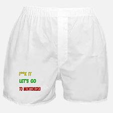 Let's go to Montenegro Boxer Shorts