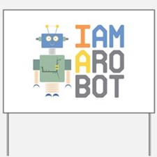 I Am A Robot Yard Sign