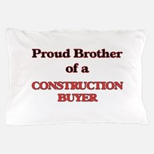 Proud Brother of a Construction Buyer Pillow Case