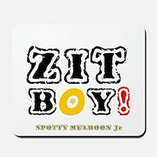 ZIT BOY! - SPOTTY MULDOON Jr Mousepad