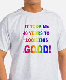 Took Me 40 years to look this T-Shirt