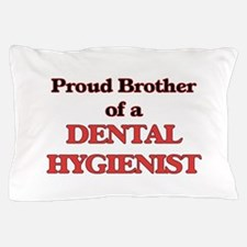 Proud Brother of a Dental Hygienist Pillow Case