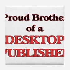 Proud Brother of a Desktop Publisher Tile Coaster