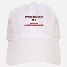 Proud Brother of a Fashion Clothing Designer Baseball Baseball Cap