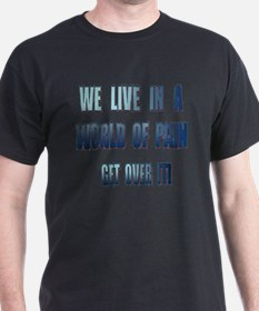 We live in a world of Pain T-Shirt