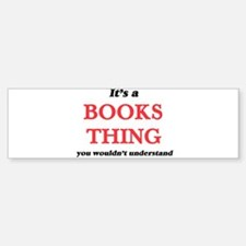 It's a Books thing, you wouldn& Bumper Bumper Bumper Sticker