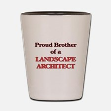 Proud Brother of a Landscape Architect Shot Glass